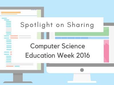 Spotlight on Sharing: Computer Science Education Week 2016