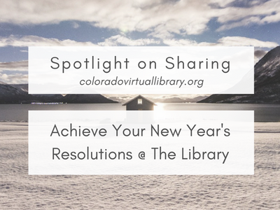 Spotlight on Sharing: Achieve Your New Year's Resolutions @ The Library