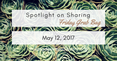 Spotlight on Sharing: Friday Grab Bag, May 12, 2017
