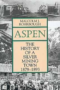 Aspen the History of a Silver Mining Town 1879-1893 book cover