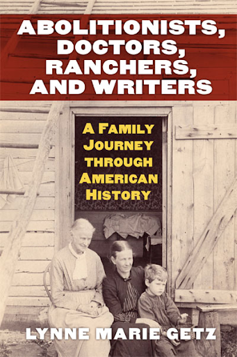 Abolitionists, Doctors, Ranchers, and Writers: A Family Journey through American History